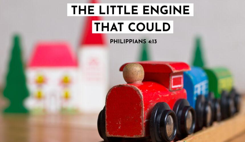 The Little Engine That Could – Philippians 4:13