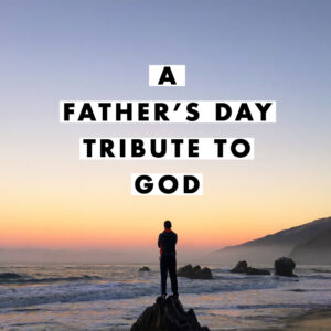 A Father's Day Tribute to GOD
